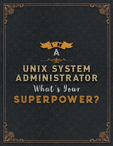 Unix System Administrator Lined Notebook - I'm A Unix System Administrator What's Your Superpower Job Title Working Cover Daily Journal: 8.5 x 11 ... 110 Pages, Finance, Wedding, Organizer