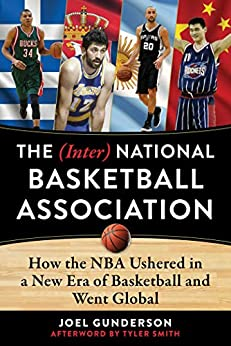 The (Inter) National Basketball Association: How the NBA Ushered in a New Era of Basketball and Went Global by [Joel Gunderson]