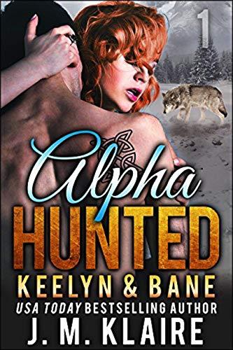Alpha Hunted: Keelyn & Bane: A Paranormal Shifter Romance Series (English Edition)