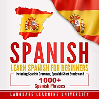 Spanish: Learn Spanish for Beginners Including Spanish Grammar, Spanish Short Stories and 1000+ Spanish Phrases                   By:                                                                                                                                 Language Learning University                               Narrated by:                                                                                                                                 Joe Rodriguez                      Length: 16 hrs and 18 mins     25 ratings     Overall 4.8