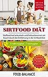 Sirtfood Diät: Stoffwechsel ankurbeln und Fettverbrennen am Bauch durch die Einführung in die Sirtfood Diät Inklusive Sirtfood Rezepten, Ernährungsplan ... über Sirtuine (Sirtfood Kochbuch 1)