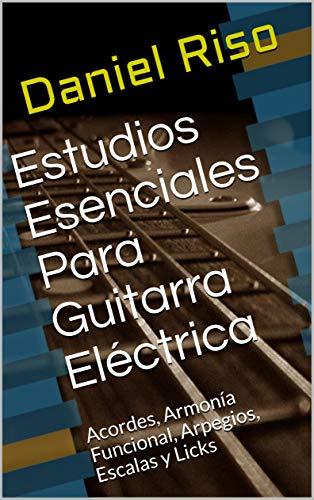 Estudios Esenciales Para Guitarra Eléctrica: Acordes, Armonía ...
