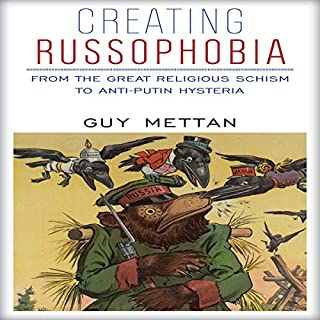 Creating Russophobia: From the Great Religious Schism to Anti-Putin Hysteria                   Written by:                                                                                                                                 Guy Mettan                               Narrated by:                                                                                                                                 Shane Griffin                      Length: 11 hrs and 22 mins     Not rated yet     Overall 0.0