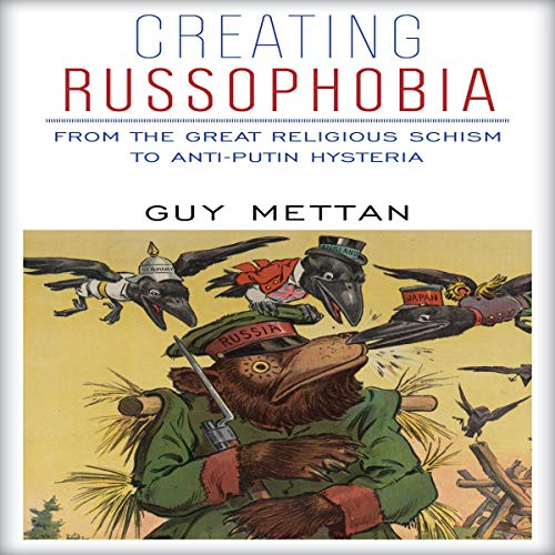 Creating Russophobia: From the Great Religious Schism to Anti-Putin Hysteria audiobook cover art