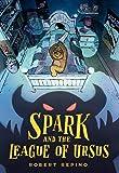 Spark and the League of Ursus: A Novel