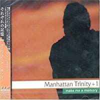 Make Me a Memory by Manhattan Trinity (2004-06-16)