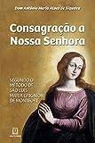 Consagração a Nossa Senhora: Segundo o método de São Luís Maria Grignion de Montfort (Portuguese Edition)