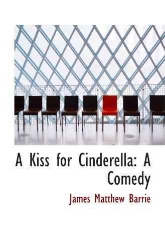 A Kiss for Cinderella: A Comedy