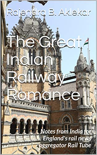 The Great Indian Railway Romance: Notes from India for England's rail news aggregator...
