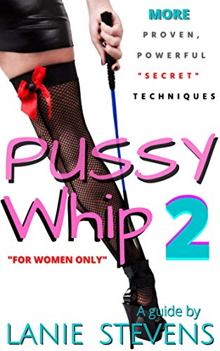 Pussy Whip 2 - MORE Powerful