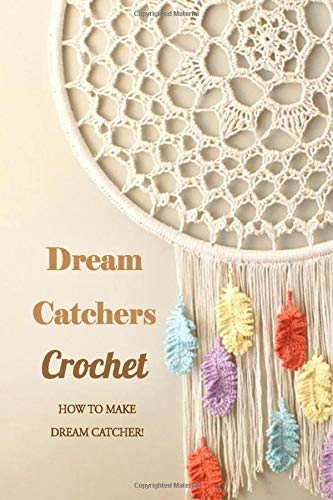 Dream Catchers Crochet: How to Make Dream Catcher!: Gift for Holiday