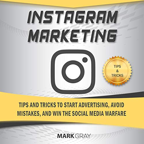 Instagram Marketing: Tips and Tricks to Start Advertising, Avoid Mistakes and Win the Social Media Warfare audiobook cover art