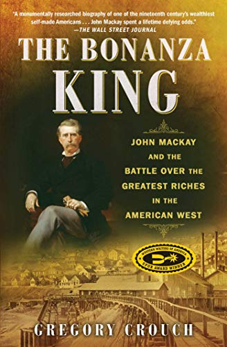 The Bonanza King: John Mackay and the Battle over the Greatest Riches in the American West (English Edition)