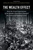 The Wealth Effect: How the Great Expectations of the Middle Class Have Changed the Politics of Banking Crises