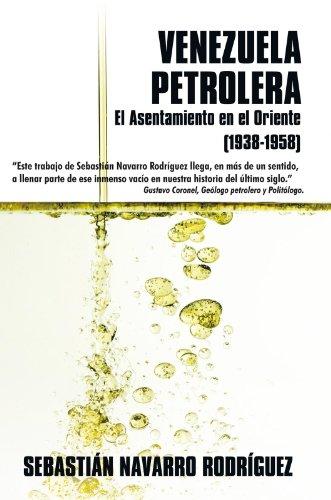 Venezuela Petrolera: El Asentamiento En El Oriente (1938-1958) (Spanish Edition)