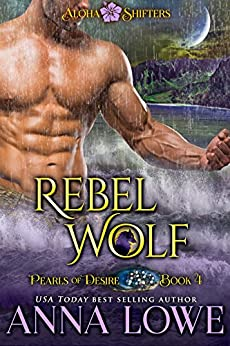 Rebel Wolf (Aloha Shifters: Pearls of Desire Book 4) by [Anna Lowe]