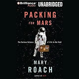 Packing for Mars     The Curious Science of Life in the Void              By:                                                                                                                                 Mary Roach                               Narrated by:                                                                                                                                 Sandra Burr                      Length: 10 hrs and 27 mins     3,813 ratings     Overall 4.1