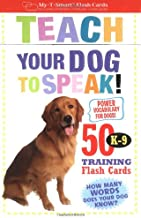 Teach Your Dog to Speak!: 50 K-9 Training Flash Cards (My-T-Smart Flash Cards)