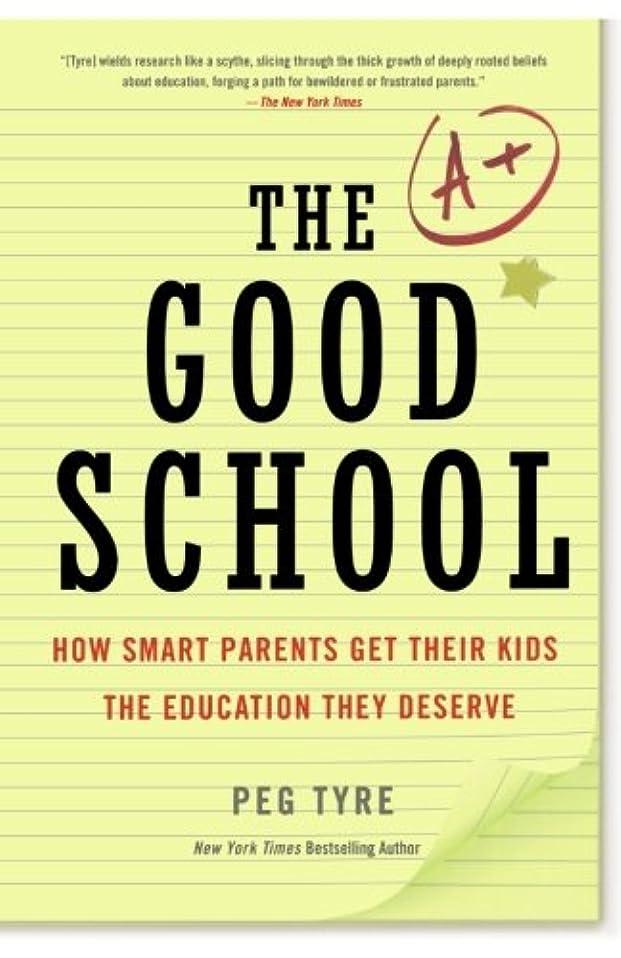 バラバラにする火傷美しいThe Good School: How Smart Parents Get Their Kids the Education They Deserve
