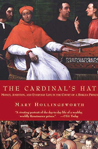 The Cardinal's Hat: Money, Ambition, and Everyday Life in the Court of a Borgia Prince (English Edition)