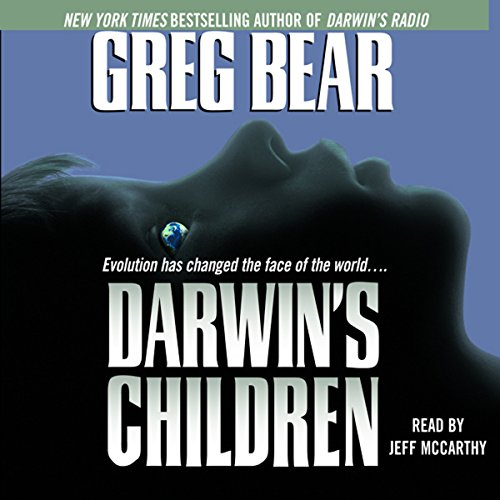 Darwin's Children     A Novel              By:                                                                                                                                 Greg Bear                               Narrated by:                                                                                                                                 Jeff McCarthy                      Length: 5 hrs and 58 mins     50 ratings     Overall 3.8