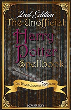 The Unofficial Harry Potter Spellbook  2nd Edition   The Wand Chooses the Wizard