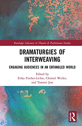 Dramaturgies of Interweaving: Engaging Audiences in an Entangled World (Routledge Advances in Theatre & Performance Studies) (English Edition)