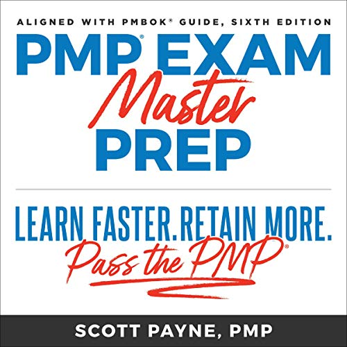 PMP Exam Master Prep: Learn Faster, Retain More, Pass the PMP Exam, Sixth Edition