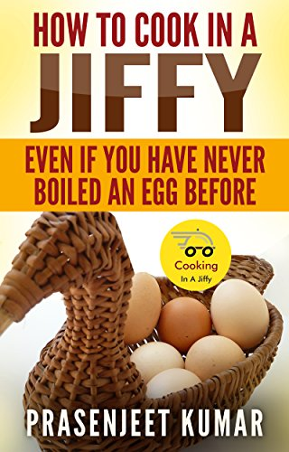 Book: How To Cook In A Jiffy Even If You Have Never Boiled An Egg Before by Prasenjeet Kumar