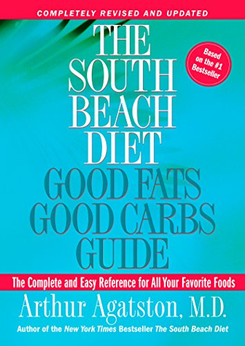 The South Beach Diet Good Fats, Good Carbs Guide: The Complete and Easy Reference for All Your Favor