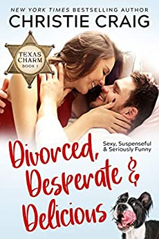Divorced, Desperate and Delicious (Texas Charm Book 1) by [Christie Craig]