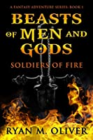 Beasts of Men and Gods: Soldiers of Fire (A Fantasy Adventure Series)