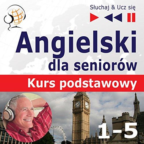 Angielski dla seniorów - Kurs podstawowy 1-5 (Sluchaj & Ucz sie) audiobook cover art