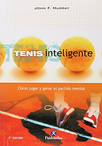 Tenis inteligente. Cómo jugar y ganar el partido mental (Deportes)