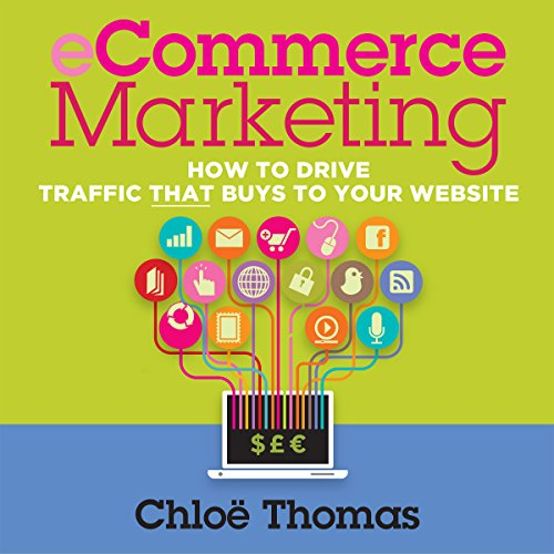 ECommerce Marketing: How to Drive Traffic That Buys to Your Website audiobook cover art