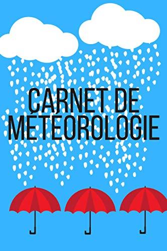 Carnet de Météorologie: Carnet de Météo I Carnet Idée Cadeau I Carnet de Solei I Carnet de Lune I Carnet du monde