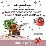 maiku scopre luna rossa: manuale per conoscere e usare i doni del ciclo mestruale: volume 3