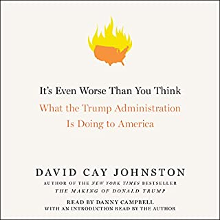It's Even Worse Than You Think     What the Trump Administration Is Doing to America              Autor:                                                                                                                                 David Cay Johnston                               Sprecher:                                                                                                                                 Danny Campbell                      Spieldauer: 10 Std. und 36 Min.     6 Bewertungen     Gesamt 4,0