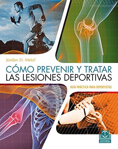 Cómo prevenir y tratar las lesiones deportivas (Color) (Medicina Deportiva)