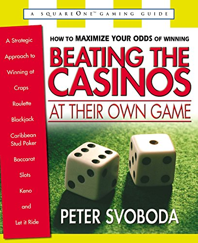 Beating the Casinos at Their Own Game: A Strategic Approach to Winning at Craps, Roulette, Blackjack, Carribean Stud Poker, (Square One Gaming Guides)