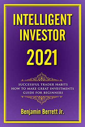 Intelligent investor : 2021 ultimate guide strategies trading, Successful trader habits How to make great investments Day after day,guide for beginners (English Edition)