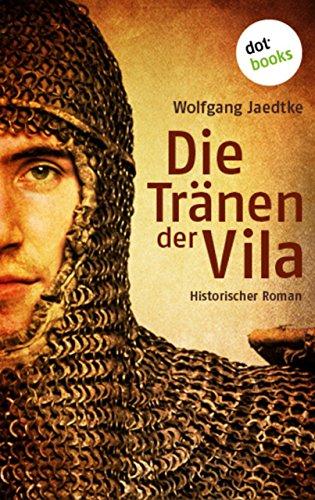 Die Tränen der Vila: Historischer Roman