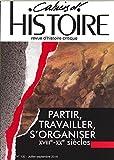 Cahiers d'Histoire N 132 Partir, Travailler, S'Organiser Juillet/Septembre 2016