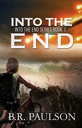 Into the End: An apocalyptic thriller by [B.R. Paulson]