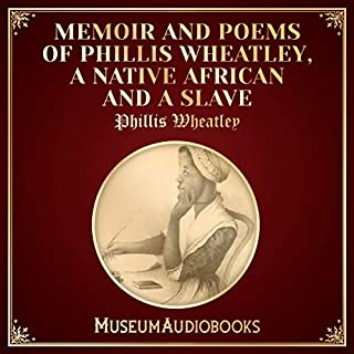 Memoir and Poems of Phillis Wheatley, a Native African and a Slave                   By:                                                                                                                                 Phillis Wheatley                               Narrated by:                                                                                                                                 Melissa Summers                      Length: 2 hrs and 33 mins     Not rated yet     Overall 0.0