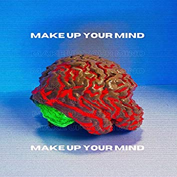 Make Up Your Mind (feat. Love$)