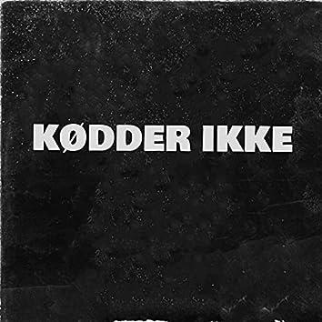 KØDDER IKKE