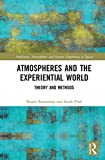 Atmospheres and the Experiential World: Theory and Methods (Ambiances, Atmospheres and Sensory Experiences of Spaces) (English Edition)