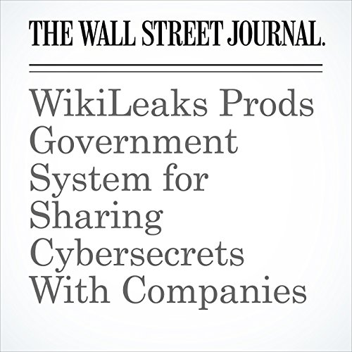 WikiLeaks Prods Government System for Sharing Cybersecrets With Companies copertina