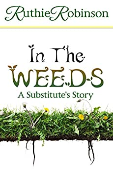 In The Weeds: A Substitute's story by [Ruthie Robinson]